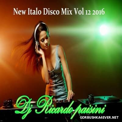 DJ Ricardo Paisini - New Italo Disco Mix vol 12 [2016]