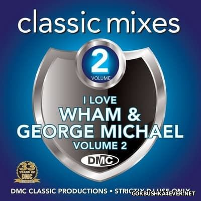 [DMC] Classic Mixes - I Love Wham & George Michael vol 2 [2016]