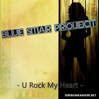 Blue Star Project - U Rock My Heart [2016]