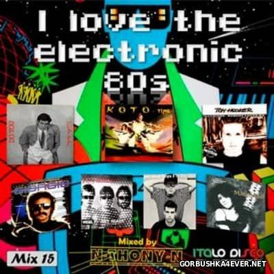 I Love The Electronic 80s Mix 15 [2016] By N-Thony-N