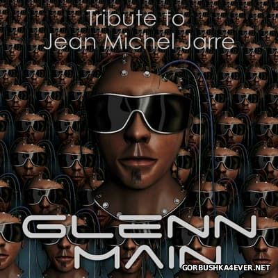 Glenn Main - Tribute To Jean Michel Jarre [2016]