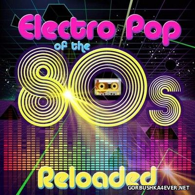 Electro Pop Of The 80s Reloaded [2016]