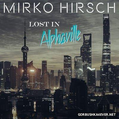 Mirko Hirsch - Lost in Alphaville [2016]