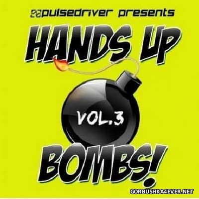 Pulsedriver presents Hands Up Bombs! vol 3 [2012]