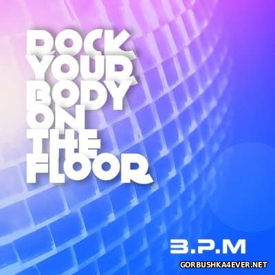 BPM - Rock Your Body On The Floor [2016]