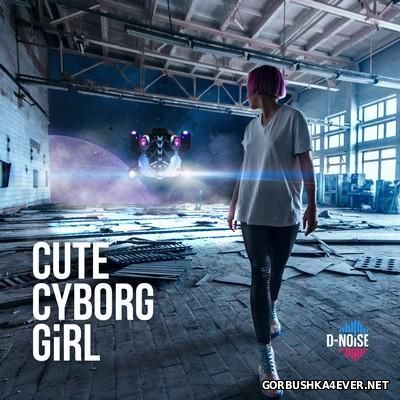 D-NOiSE - Cute Cyborg Girl [2016]