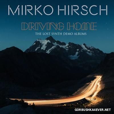 Mirko Hirsch - Driving Home (The Lost Synth Demo Albums) [2016]