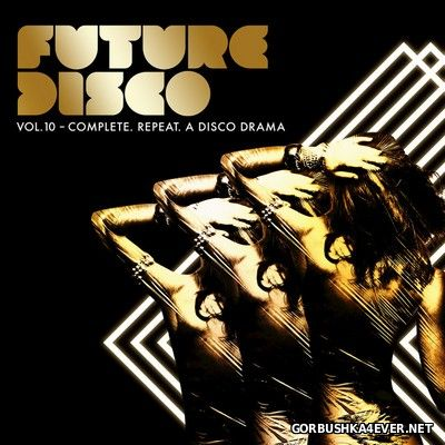 Future Disco 10 (Complete, Repeat, A Disco Drama) [2016]