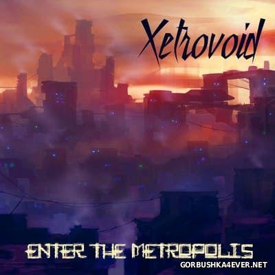 Xetrovoid - Enter The Metropolis [2016]