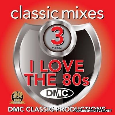 [DMC] Classic Mixes - I Love The 80's vol 3 [2013]