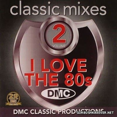 [DMC] Classic Mixes - I Love The 80's vol 2 [2012]