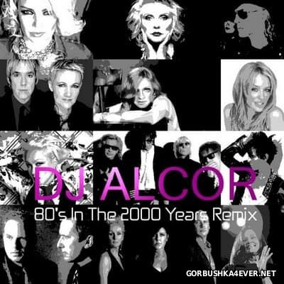 DJ Alcor - 80s In The 2000 Years Remix [2014]