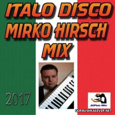 Mirko Hirsch Italo Disco Mix 2017 by JiiPee Mix
