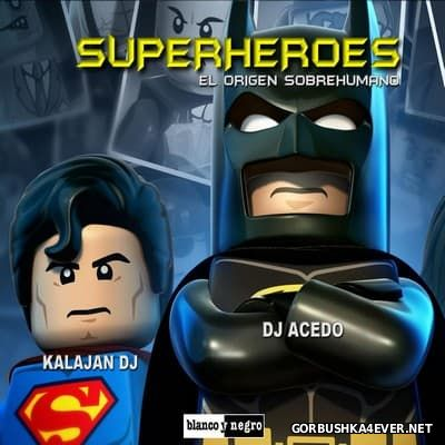 Superheroes - El Origen Sobrehumano [2016] Mixed by DJ Acedo & Kalajan PC