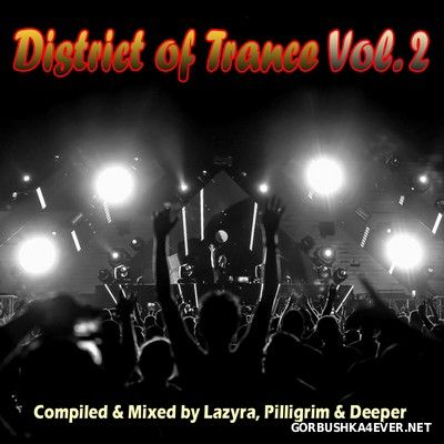 District of Trance vol 2 [2016] Compiled & Mixed by Lazyra, Pilligrim & Deeper