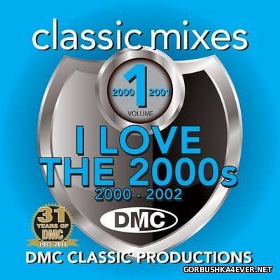 DMC] Classic Mixes - I Love The 2000's vol 1 (2000-2002) [2014]