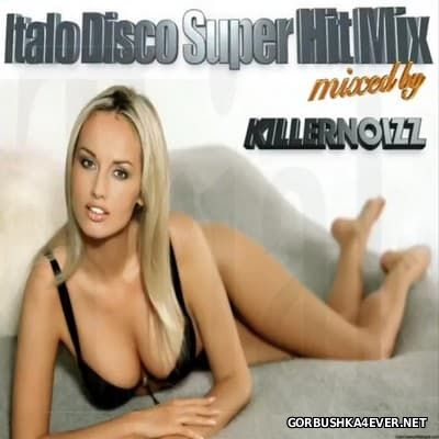 Italo Disco Super Hit Mix [2017] Mixed by Killernoizz