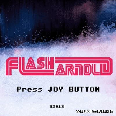 Flash Arnold - Press Joy Button [2013]
