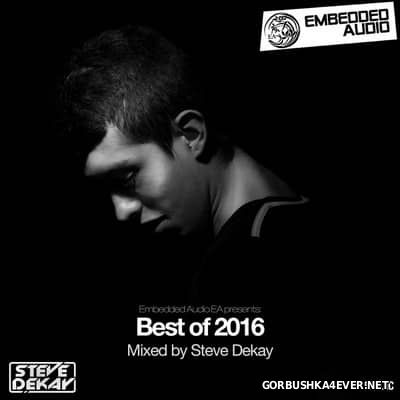 Embedded Audio presents Best Of 2016 [2017] Mixed by Steve Dekay