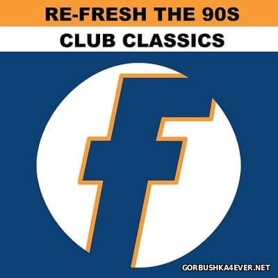 Re-Fresh The 90s - Club Classics [2017]