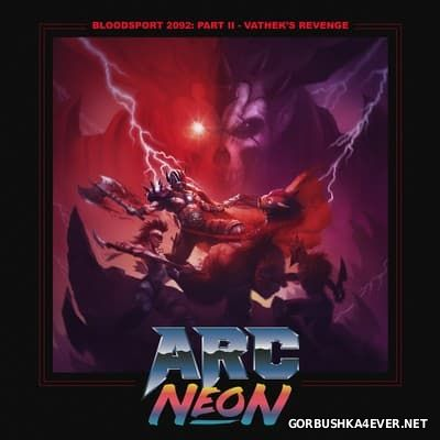 Arc Neon - Blood Sport 2092 (Part II) Vathek's Revenge [2016]