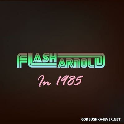 Flash Arnold - In 1985 [2012]