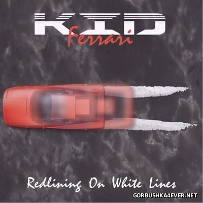 Kid Ferrari - Redlining On White Lines [2016]