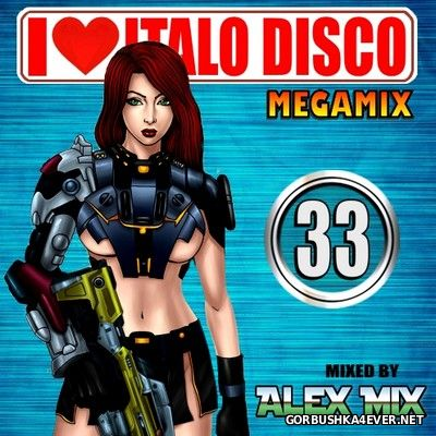 DJ Alex Mix - I Love Italo Disco Mix 33 [2017]