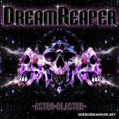 DreamReaper - Astro Blaster [2017]