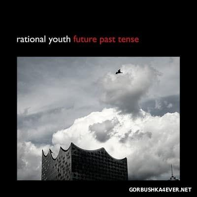 Rational Youth - Future Past Tense [2017] (with Bonus Tracks)