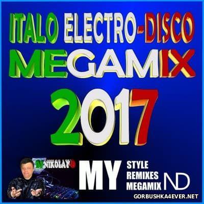 DJ Nikolay-D - Italo Electro Disco Megamix 2017