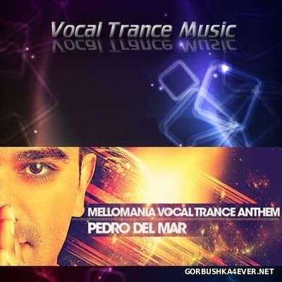 Pedro Del Mar - Mellomania Vocal Trance Anthems 540