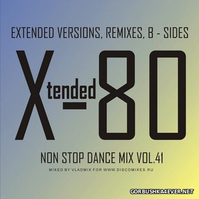 Xtended 80 - Non Stop Dance Mix vol 41 [2017]