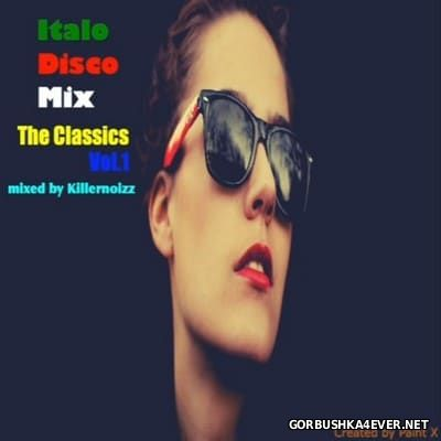 Italo Disco Mix - The Classics vol 1 [2017] Mixed by Killernoizz