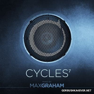 Cycles 7 [2016] Mixed By Max Graham