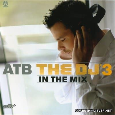 The DJ In The Mix 3 [2006] / 2xCD / Mixed by by ATB