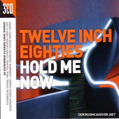 Twelve Inch Eighties - Hold Me Now [2017] / 3xCD