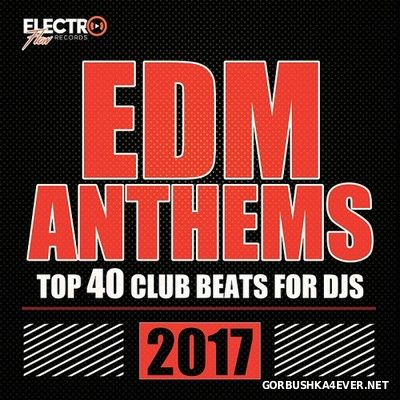 EDM Anthems 2017 - Top 40 Club Beats For DJs [2017]