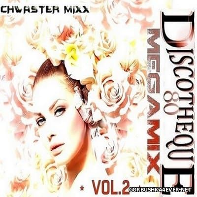 Chwaster Mixx - Discotheque 80 Megamix II [2017]
