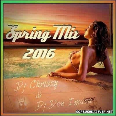 DJ Chrissy & DJ Den Imasa - Spring Mix 2016