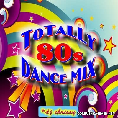 DJ Chrissy - Totally 80s Dance Mix [2014]