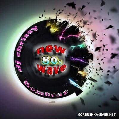 DJ Chrissy & Bombeat - New Wave 80's [2015]