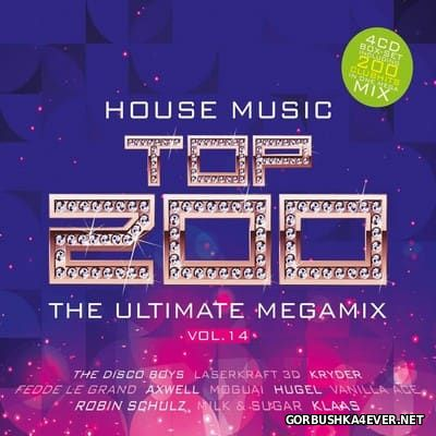 House Music Top 200 - The Ultimate Megamix vol 14 [2017] / 4xCD