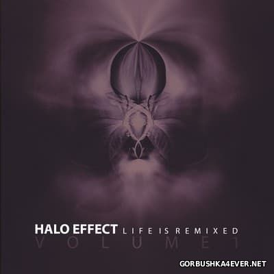 Halo Effect - Life is Remixed vol 1 [2017]