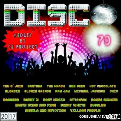Disco 70 Medley [2017] Mixed By CJ Project