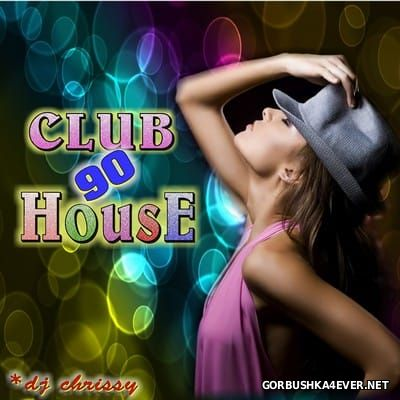DJ Chrissy - Club House 90 [2014]