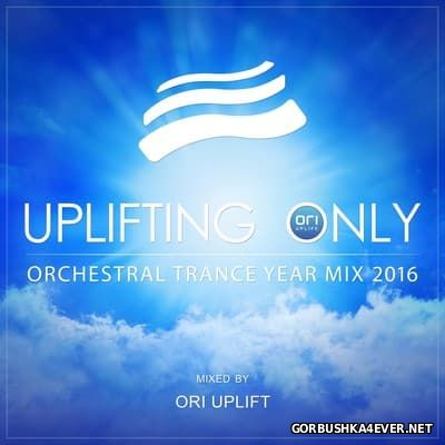 Uplifting Only - Orchestral Trance Year Mix 2016 [2017] by Ori Uplift