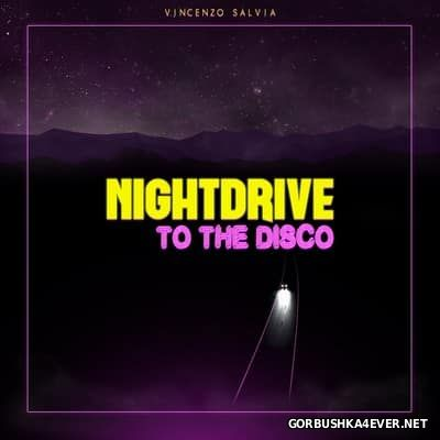Vincenzo Salvia - Nightdrive To The Disco [2017]