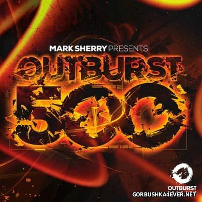 Outburst 500 [2017] Mixed by Mark Sherry