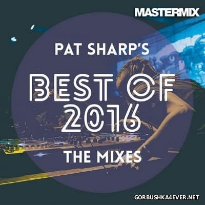 [Mastermix] Pat Sharp's - Best of 2016 (The Mixes) [2017]